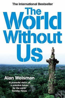 The World Without Us - by Alan Weisman